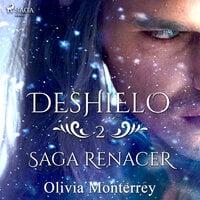 Deshielo: Saga Renacer 2 - Olivia Monterrey