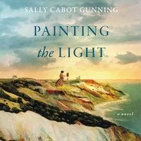 Painting the Light - Sally Cabot Gunning