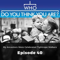 Who Do You Think You Are? My Ancestors Were Celebrated Tightrope Walkers: Episode 40