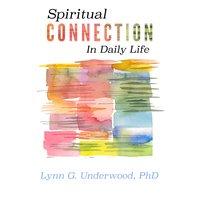 Spiritual Connection in Daily Life - Lynn G. Underwood
