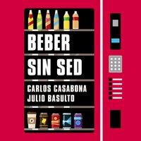 Beber sin sed - Julio Basulto, Carlos Casabona