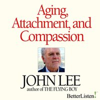 Aging, Attachment and Compassion Webinar Series - John Lee