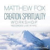 Creation Spirituality - Matthew Fox