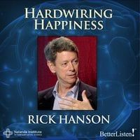 Hardwiring Happiness : The New Brain Science of Contentment, Calm and Confidence - Rick Hanson