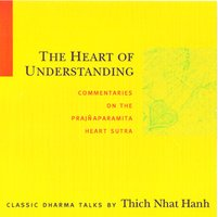 The Heart of Understanding: Commentaries on the Prajñaparamita Heart Sutra - Thich Nhat Hanh