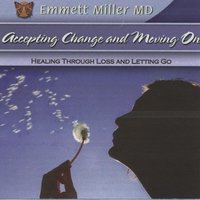 Accepting Change and Moving On: Healing through Loss and Letting Go - Emmett Miller