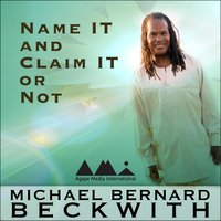Name It and Claim It or Not - Michael Bernard Beckwith