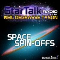 Space Spin-Offs: Star Talk Radio - Neil deGrasse Tyson