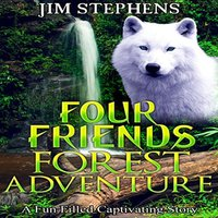 Four Friends Forest Adventure A Fun Filled Captivating Story - Jim Stephens