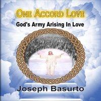 One Accord Love God's Army Arising In Love - Joseph Basurto