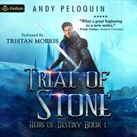 Trial of Stone Heirs of Destiny, Book 1 - Andy Peloquin