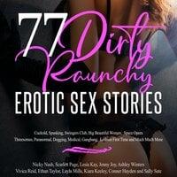 77 Dirty Raunchy Erotic Sex Stories - Conner Hayden, Ashley Winters, Kiara Keeley, Layla Mills, Ethan Taylor, Jenny Joy, Lesia Kay, Nicky Nash, Sally Sate, Scarlett Page, Vivica Reid