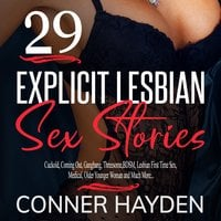 29 Explicit Lesbian Sex Stories: Cuckold, Coming Out, Gangbang, Threesome, BDSM, Lesbian First Time Sex, Medical, Older Younger Woman and Much More... - Conner Hayden
