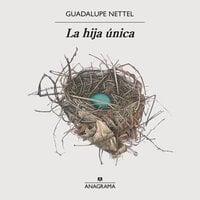 La hija única - Guadalupe Nettel