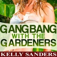 Gangbang with the Gardeners - Kelly Sanders