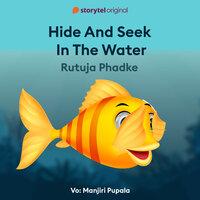 Hide and Seek in the Water - Rutuja Phadke