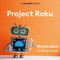 Project Roku - Mukta Bam