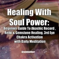 Healing With Soul Power: Beginner Guide To Akashic Record , Reiki & Gemstone Healing, 3rd Eye Chakra Activation with Daily Meditation - Greenleatherr