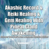Akashic Record & Reiki Healing & Gem Healing With Pineal Gland Awakening - Discover Your Soul's Path & Enhance Psychic Abilities - Greenleatherr