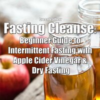 Fasting Cleanse: Beginner Guide to Intermittent Fasting with Apple Cider Vinegar & Dry Fasting - Greenleatherr