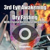 3rd Eye Awakening Dry Fasting With Crystal Healing for Beginners - Greenleatherr