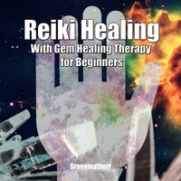 Reiki Healing with Gem Healing Therapy for Beginners - Greenleatherr