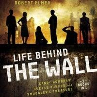 Life Behind the Wall - Robert Elmer