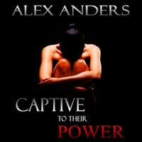 Captive to their Power: An Anthology (BDSM, Alpha Male Dominant, Female Submissive Erotica) - Alex Anders