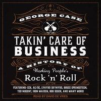 Takin' Care of Business: A History of Working People's Rock 'n' Roll - George Case
