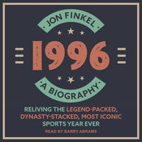 1996: A Biography - Reliving the Legend-Packed, Dynasty-Stacked, Most Iconic Sports Year Ever - Jon Finkel