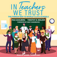 In Teachers We Trust: The Finnish Way to World-Class Schools - Pasi Sahlberg, Timothy D. Walker