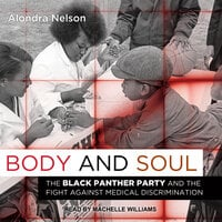 Body and Soul: The Black Panther Party and the Fight Against Medical Discrimination - Alondra Nelson