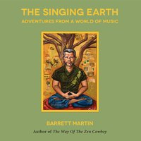 The Singing Earth: Adventures From A World Of Music - Barrett Martin