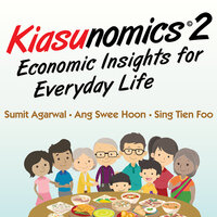 Kiasunomics 2: Economic Insights for Everyday Life - Sing Tien Foo, Ang Swee Hoon, Sumit Agarwal