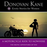 Motorcycle Ride to Nowhere: The Erotic Adventures of You - Donovan Kane