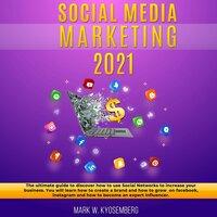 Social Media Marketing 2021 - Robert W. Kyosemberg