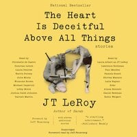 The Heart Is Deceitful Above All Things : Stories - JT LeRoy