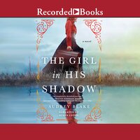 The Girl In His Shadow - Audrey Blake