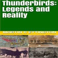 Thunderbirds: Legends and Reality - Martin K. Ettington