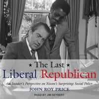 The Last Liberal Republican: An Insider's Perspective on Nixon's Surprising Social Policy - John Roy Price
