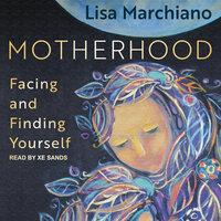 Motherhood: Facing and Finding Yourself - Lisa Marchiano