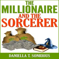 The Millionaire and the Sorcerer - Daniella T. Sonrious