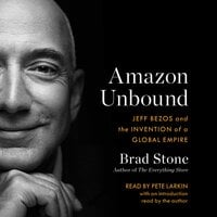 Amazon Unbound : Jeff Bezos and the Invention of a Global Empire - Brad Stone