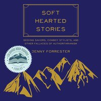 Soft Hearted Stories Seeking Saviors, Cowboy Stylists, and Other Fallacies of Authoritarianism - Jenny Forrester