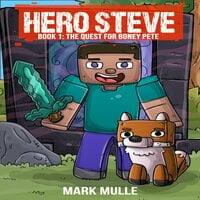 Hero Steve Book 1: The Quest for Boney Pete - Mark Mulle