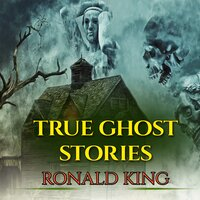 True Ghost Stories: Short Stories Of Haunted Houses And Scary Places - Ronald King