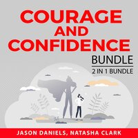 Courage and Confidence Bundle, 2 in 1 Bundle: Courage to Start and Get Over Yourself - Jason Daniels, and Natasha Clark