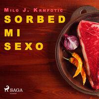 Sorbed mi sexo - Milo J. Krmpotic