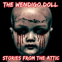The Wendigo Doll: A Short Horror Story - Stories From The Attic