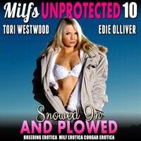 Snowed In And Plowed : Milfs Unprotected 10 (Breeding Erotica MILF Erotica Cougar Erotica) - Tori Westwood